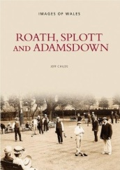 Roath, Splott and Adamsdown - Archive Photographs