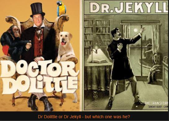Dr Dolittle or Dr Jekyll